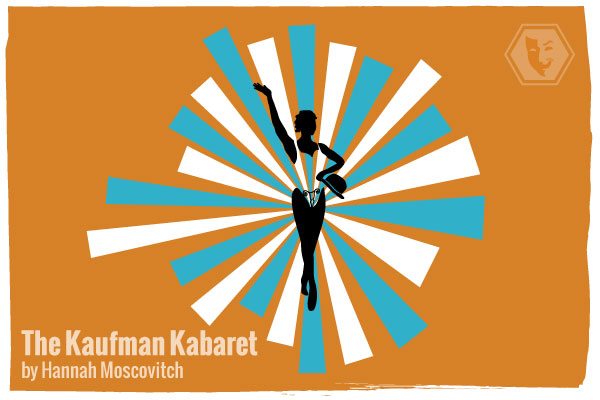 The Kaufman Kabaret by Hannah Moscovitch