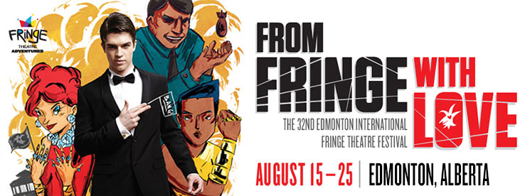 From Fringe With Love - 32nd Edmonton International Fringe Theatre Festival